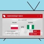 Polska- Nigeria. Oglądaj na żywo w całej Europie.